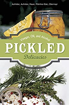 Hardcover Pickled Delicacies: In Vinegar, Oil, and Alcohol Book