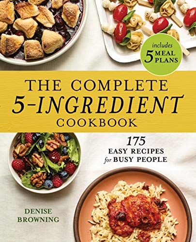 Compare Textbook Prices for The Complete 5-Ingredient Cookbook: 175 Easy Recipes for Busy People  ISBN 9781646119653 by Browning, Denise