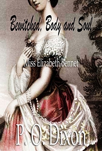 Book: Bewitched, Body and Soul - Miss Elizabeth Bennet by P. O. Dixon