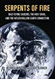 Serpents of Fire: Nazi Flying Saucers, the Holy Grail, and the Hitler/Hollow Earth Connection