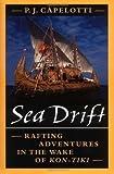 Sea Drift: Rafting Adventures in the Wake of Kon-Tiki - P. J. Capelotti
