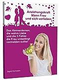 Anziehungskraft Mann Frau und sich verlieben: Das Kennenlernen, die wahre Liebe und die 5 Fehler die Frau unbedingt vermeiden sollte!