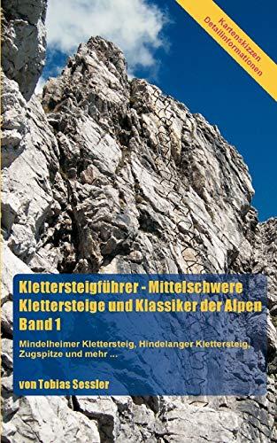 Klettersteigführer - Mittelschwere Klettersteige und Klassiker der Alpen. Band 1: Mindelheimer Klettersteig, Hindelanger Klettersteig, Zugspitze und mehr...
