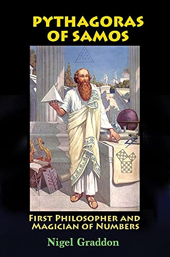 Pythagoras of Samos: First Philosopher and Magician of Numbers