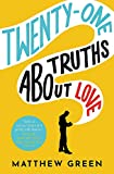 21 Truths About Love: from the bestselling author of Memoirs Of An Imaginary Friend - Matthew Green
