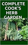 COMPLETE COOK'S HERB GARDEN: Perfect Guide To Grow, Harvest and Cook It (English Edition)