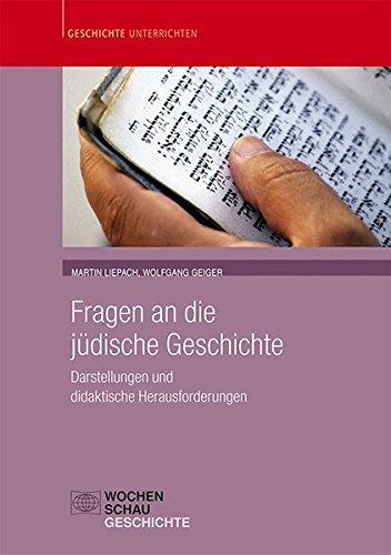 Fragen an die jüdische Geschichte: Darstellungen und didaktische Herausforderungen (Geschichte unterrichten)