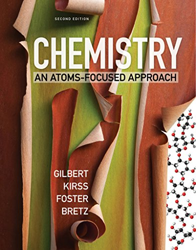 Compare Textbook Prices for Chemistry: An Atoms-Focused Approach Second Edition Second Edition ISBN 9780393614053 by Gilbert, Thomas R.,Kirss, Rein V.,Foster, Natalie,Bretz, Stacey Lowery