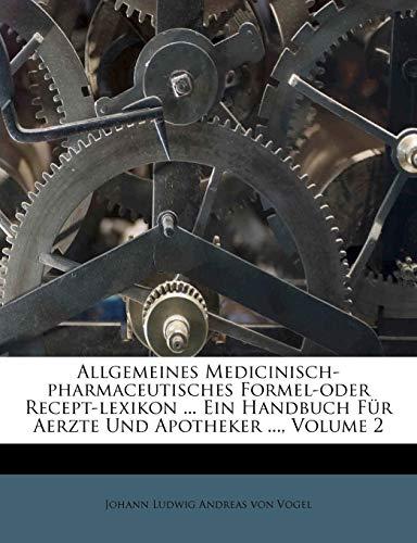 Allgemeines Medicinisch-Pharmaceutisches Formel-Oder Recept-Lexikon ... Ein Handbuch Fur Aerzte Und Apotheker ..., Volume 2
