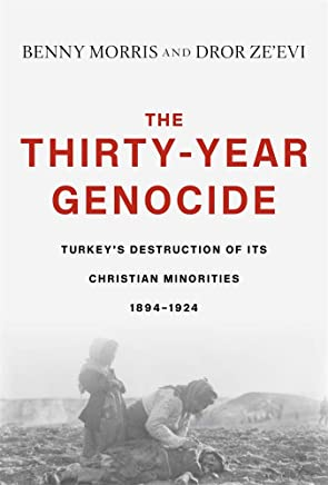 The Thirty-Year Genocide: Turkey s Destruction of Its Christian Minorities 1894-1924