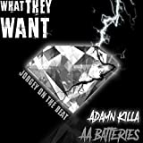 What They Want (feat. Adamn Killa & Double a Batteries) [Explicit]