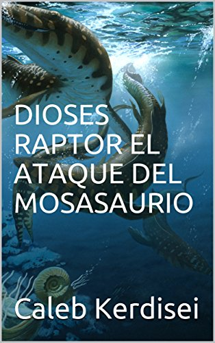 DIOSES RAPTOR EL ATAQUE DEL MOSASAURIO