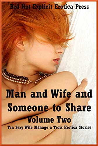 Man and Wife and Someone to Share Volume Two: Ten Sexy Wife Ménage a Trois Erotica Stories (English Edition)