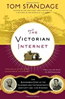 The Victorian Internet: The Remarkable Story of the Telegraph and the Nineteenth Century's On-line Pioneers