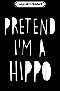 Composition Notebook: Pretend I'm A Hippo Costume Halloween Funny Journal/Notebook Blank Lined Ruled 6x9 100 Pages