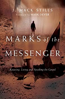 Marks of the Messenger: Knowing, Living and Speaking the Gospel by [J. Mack Stiles, Mark Dever]