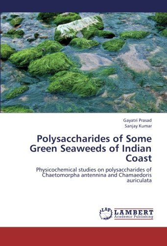 Polysaccharides of Some Green Seaweeds of Indian Coast: Physicochemical studies on polysaccharides of Chaetomorpha antennina and Chamaedoris auriculata by Gayatri Prasad (2013-07-14)