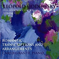 Godowsky Edition Vol. V: Romantic Transcriptions & Arrangements by Leopold Godowsky by Carlo Grante-piano (2006-10-24)