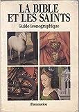 La Bible et les saints - Guide iconographique de Gaston Duchet-Suchaux,Michel Pastoureau ( 1990 )