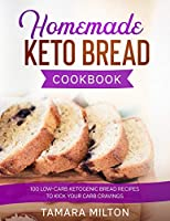 Homemade Keto Bread Cookbook: 100 Low-Carb Ketogenic Bread Recipes to Kick your Carb Cravings.