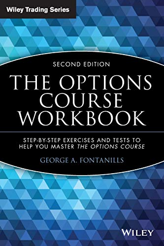The Options Course Workbook: Step-by-Step Exercises and Tests to Help You Master the Options Course, 2nd Edition (Wiley Trading Series)