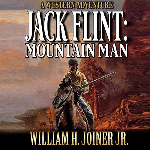 Jack Flint: Mountain Man: A Frontier Western Novel (A Jack Flint Mountain Man Western, Book 1)