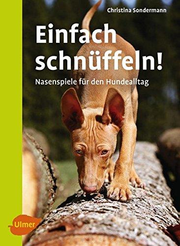 Einfach schnüffeln!: Nasenspiele für den Hundealltag