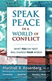 Speak Peace in a World of Conflict: What You Say Next Will Change Your World (English Edition)