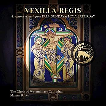 Vexilla Regis: A Sequence of Music from Palm Sunday to Holy Saturday