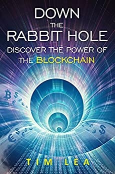[Tim Lea]のBlockchain: Down The Rabbit Hole: (Discover The Power Of The Blockchain) (English Edition)