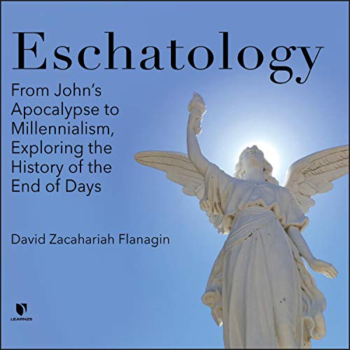 Eschatology: From John's Apocalypse to Millennialism, Exploring the History of the End of Days copertina