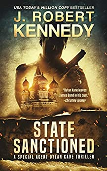 State Sanctioned (Special Agent Dylan Kane Thrillers Book 8) by [J. Robert Kennedy]