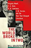 Image of The World Broke in Two: Virginia Woolf, T. S. Eliot, D. H. Lawrence, E. M. Forster, and the Year That Changed Literature