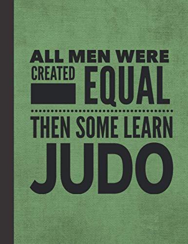 All Men Learn Judo: Journal Notebook For Martial Arts Man Guy - Best Fun Sensei Instructor Teacher Student Gifts - Green Cover 8.5