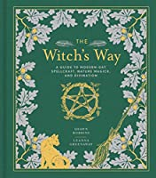 The Witch's Way: A Guide to Modern-Day Spellcraft, Nature Magick, and Divination (Modern-Day Witch)