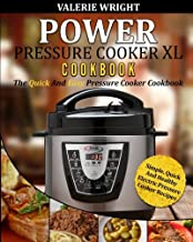 Power Pressure Cooker XL Cookbook: The Quick and Easy Pressure Cooker Cookbook - Simple, Quick and Healthy Electric Pressure Cooker Recipes
