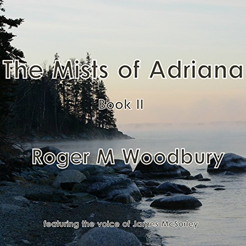 The Mists of Adriana - Book II                   By:                                                                                                                                 Roger M. Woodbury                               Narrated by:                                                                                                                                 James McSorley                      Length: 11 hrs and 3 mins     Not rated yet     Overall 0.0