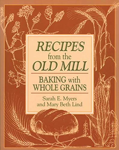Recipes from the Old Mill: Backing With Whole Grains