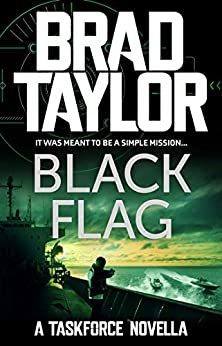 Black Flag: A gripping military thriller from ex-Special Forces Commander Brad Taylor (Taskforce Novella Book 3) by [Brad Taylor]
