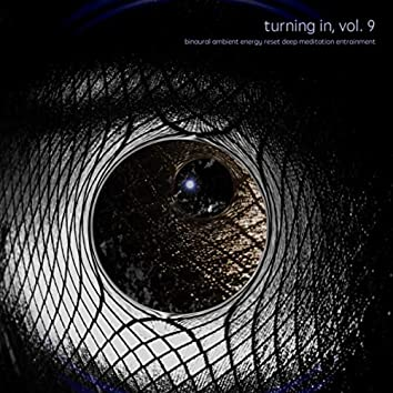 Turning In, Vol. 9 (Binaural Ambient Energy Reset Deep Meditation Entrainment)