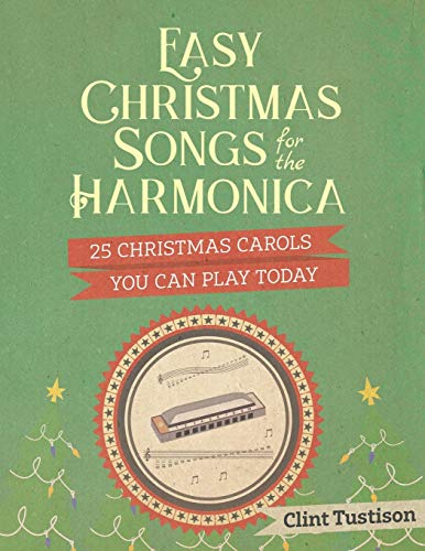 Easy Christmas Songs for the Harmonica: 25 Christmas Carols You Can Play Today (Easy Harmonica)