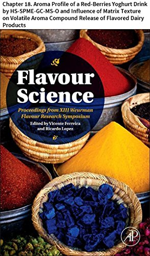Flavour Science: Chapter 18. Aroma Profile of a Red-Berries Yoghurt Drink by HS-SPME-GC-MS-O and Influence of Matrix Texture on Volatile Aroma Compound ... of Flavored Dairy Products (English Edition)