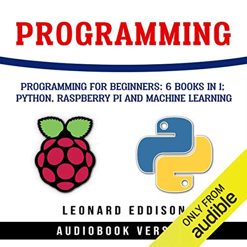 Programming: Programming for Beginners: 6 Books in 1: Python, Raspberry Pi and Machine Learning cover art