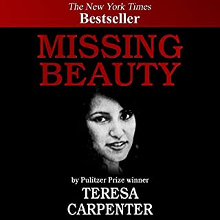 Missing Beauty                   By:                                                                                                                                 Teresa Carpenter                               Narrated by:                                                                                                                                 L. J. Ganser                      Length: 21 hrs and 16 mins     45 ratings     Overall 3.7