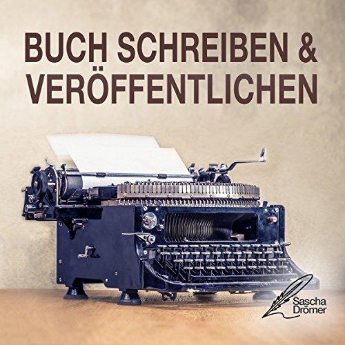 Buch schreiben & veröffentlichen: Das Self Publishing Handbuch für den Autor oder Schriftsteller Titelbild