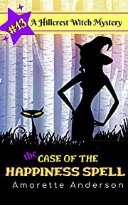 The Case of the Happiness Spell: A Hillcrest Witch Mystery (Hillcrest Witch Cozy Mystery Book 13)