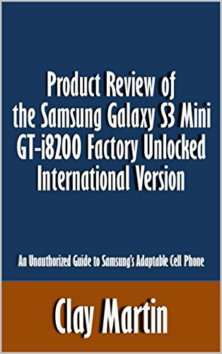 Product Review of the Samsung Galaxy S3 Mini GT-i8200 Factory Unlocked International Version: An Unauthorized Guide to Samsung's Adaptable Cell Phone [Article] (English Edition)