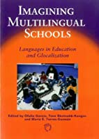 Imagining Multilingual Schools: Language in Education And Glocalization (Linguistic Diversity and Language Rights)