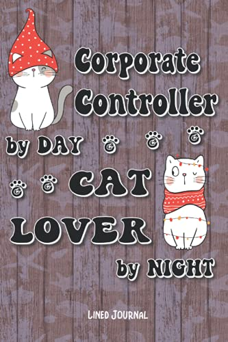 Corporate Controller By Day Cat Lover By Night: Lined Journal, 6x9in Size 120 Pages, for Cat Lovers, Gift for Collegue, Friend and Family