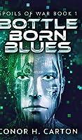 Bottle Born Blues (Spoils Of War Book 1)